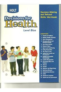 Decisions for Health: Decision-Making and Refusal Skills Workbook Level Blue Level Blue