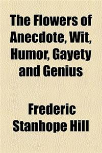 The Flowers of Anecdote, Wit, Humor, Gayety and Genius