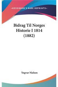 Bidrag Til Norges Historie I 1814 (1882)
