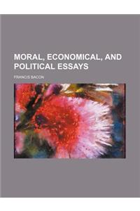 Moral, Economical, and Political Essays