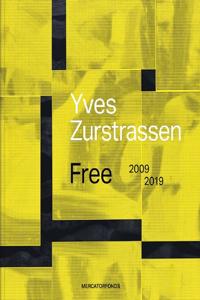 Yves Zurstrassen: Free. 2009-2019