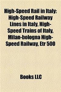 High-Speed Rail in Italy: High-Speed Railway Lines in Italy, High-Speed Trains of Italy, Milan-Bologna High-Speed Railway, Etr 500
