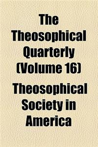 The Theosophical Quarterly (Volume 16)