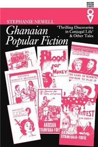 Ghanaian Popular Fiction Ghanaian Popular Fiction: Thrilling Discoveries in Conjugal Life' and Other Tales 'Thrilling Discoveries in Conjugal Life' an