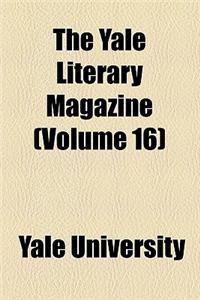 The Yale Literary Magazine (Volume 16)