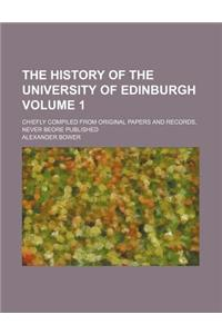 The History of the University of Edinburgh; Chiefly Compiled from Original Papers and Records, Never Beore Published Volume 1