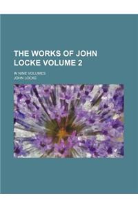 The Works of John Locke; In Nine Volumes Volume 2