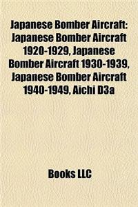 Japanese Bomber Aircraft: Japanese Bomber Aircraft 1920-1929, Japanese Bomber Aircraft 1930-1939, Japanese Bomber Aircraft 1940-1949, Aichi D3a