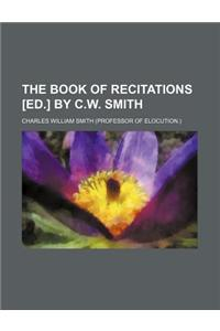 The Book of Recitations [Ed.] by C.W. Smith