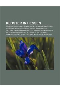 Kloster in Hessen: Benediktinerkloster in Hessen, Ehemaliges Kloster in Hessen, Kloster Hochst, Ursulinenkloster Fritzlar, Dominikanerklo