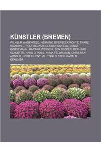 Kunstler (Bremen): Wilhelm Wagenfeld, Hermine Overbeck-Rohte, Franz Radziwill, Rolf Becker, Claus Homfeld, Ernst Gorsemann, Martina Werne