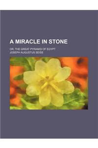 A Miracle in Stone; Or, the Great Pyramid of Egypt