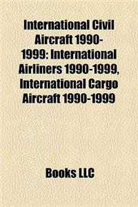 International Civil Aircraft 1990-1999: International Airliners 1990-1999, International Cargo Aircraft 1990-1999