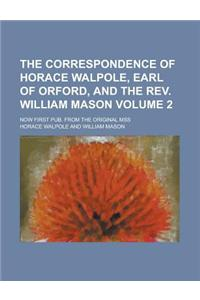 The Correspondence of Horace Walpole, Earl of Orford, and the REV. William Mason; Now First Pub. from the Original Mss Volume 2