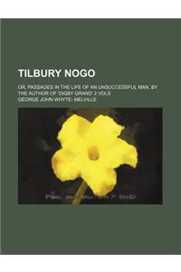 Tilbury Nogo; Or, Passages in the Life of an Unsuccessful Man, by the Author of 'Digby Grand' 2 Vols