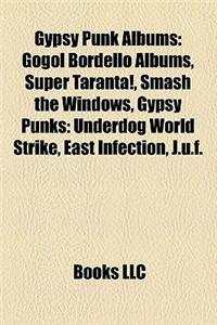 Gypsy Punk Albums: Gogol Bordello Albums, Super Taranta!, Smash the Windows, Gypsy Punks: Underdog World Strike, East Infection, J.U.F.