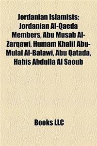 Jordanian Islamists: Jordanian Al-Qaeda Members, Abu Musab Al-Zarqawi, Humam Khalil Abu-Mulal Al-Balawi, Abu Qatada, Habis Abdulla Al Saoub