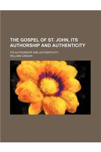 The Gospel of St. John, Its Authorship and Authenticity; Its Authorship and Authenticity
