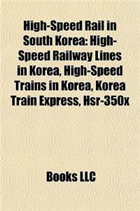 High-Speed Rail in South Korea: High-Speed Railway Lines in Korea, High-Speed Trains in Korea, Korea Train Express, Hsr-350x