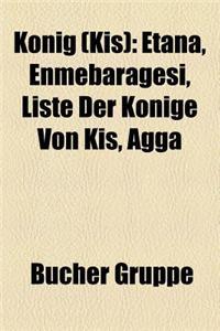 Konig (KI ): Etana, Enmebaragesi, Liste Der Konige Von KI, Agga