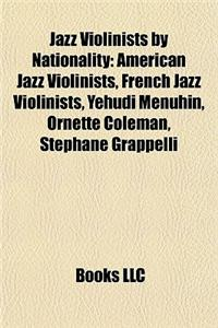 Jazz Violinists by Nationality: American Jazz Violinists, French Jazz Violinists, Yehudi Menuhin, Ornette Coleman, Stephane Grappelli