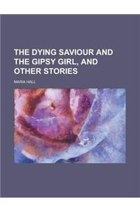 The Dying Saviour and the Gipsy Girl, and Other Stories