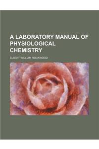 A Laboratory Manual of Physiological Chemistry