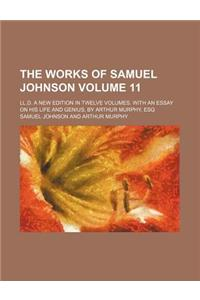 The Works of Samuel Johnson; LL.D. a New Edition in Twelve Volumes. with an Essay on His Life and Genius, by Arthur Murphy, Esq Volume 11