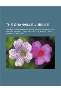 The Granville Jubilee; Celebrated at Granville, Mass., August 27 and 28, 1845