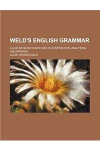Weld's English Grammar; Illustrated by Exercises in Composition, Analyzing and Parsing