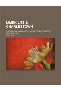 Limekilns & Charlestown; A Historical and Descriptive Sketch of a Notable Fifeshire Neuk