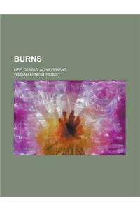 Burns; Life, Genius, Achievement