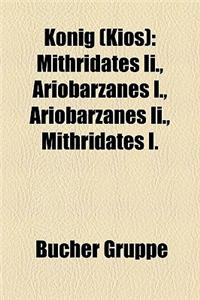 Knig (Kios): Mithridates II., Ariobarzanes I., Ariobarzanes II., Mithridates I.