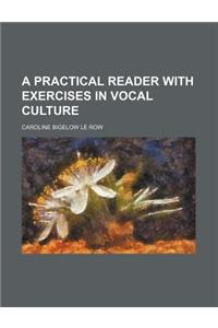 A Practical Reader with Exercises in Vocal Culture