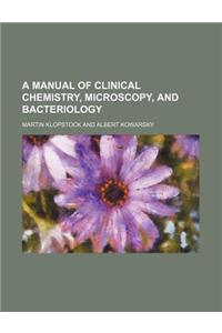 A Manual of Clinical Chemistry, Microscopy, and Bacteriology
