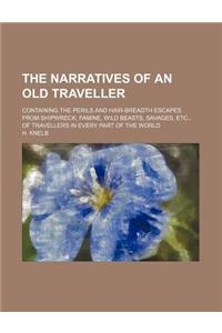 The Narratives of an Old Traveller (Volume 1340); Containing the Perils and Hair-Breadth Escapes from Shipwreck, Famine, Wild Beasts, Savages, Etc., o