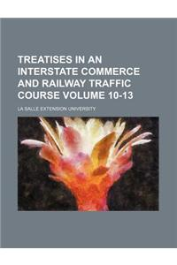 Treatises in an Interstate Commerce and Railway Traffic Course Volume 10-13