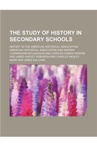 The Study of History in Secondary Schools; Report to the American Historical Association