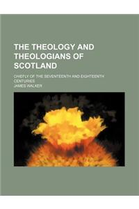 The Theology and Theologians of Scotland; Chiefly of the Seventeenth and Eighteenth Centuries