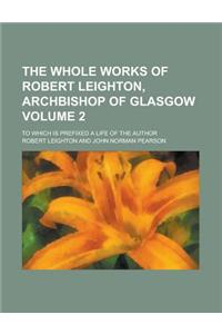 The Whole Works of Robert Leighton, Archbishop of Glasgow (Volume 2); To Which Is Prefixed a Life of the Author