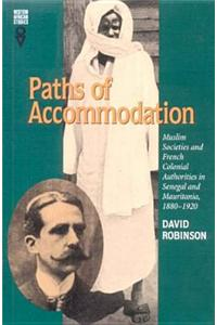 Paths of Accommodation: Muslim Societies and French Colonial Authorities in Senegal and Mauritania, 1880-1920