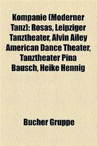 Kompanie (Moderner Tanz): Rosas, Leipziger Tanztheater, Alvin Ailey American Dance Theater, Tanztheater Pina Bausch, Heike Hennig