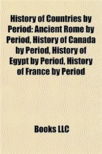 History of Countries by Period: Ancient Rome by Period, History of Canada by Period, History of Egypt by Period, History of France by Period