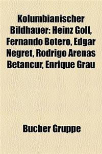 Kolumbianischer Bildhauer: Heinz Goll, Fernando Botero, Edgar Negret, Rodrigo Arenas Betancur, Enrique Grau
