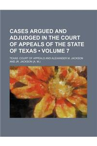 Cases Argued and Adjudged in the Court of Appeals of the State of Texas (Volume 7)