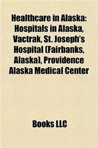 Healthcare in Alaska: Hospitals in Alaska, Vactrak, St. Joseph's Hospital (Fairbanks, Alaska), Providence Alaska Medical Center
