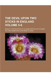 The Devil Upon Two Sticks in England Volume 5-6; Being a Continuation of Le Diable Boiteux of Le Sage