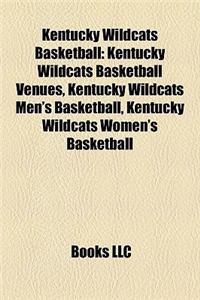 Kentucky Wildcats Basketball: Kentucky Wildcats Basketball Venues, Kentucky Wildcats Men's Basketball, Kentucky Wildcats Women's Basketball