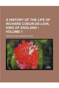 A History of the Life of Richard Coeur-de-Lion, King of England (Volume 1)