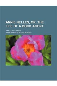 Annie Nelles, Or, the Life of a Book Agent; An Autobiography